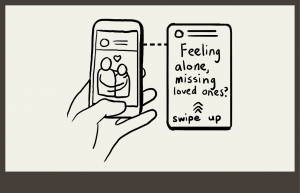 """Scrolling on phone, getting social media ad """"Feeling alone, missing loved ones?"""" swipe up to see more"""